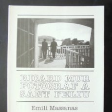 Libros de segunda mano: RICARD MUR, FOTÒGRAF A SANT FELIU EMILI MASSANAS 1988 IMPECABLE SANT FELIU DE GUÍXOLS. Lote 252348575