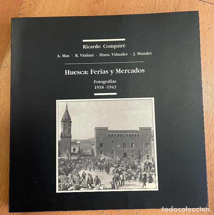 HUESCA FERIAS Y MERCADOS, FOTOGRAFIAS, 1918-1943, RICARDO COMPAIRE (Libros de Segunda Mano - Bellas artes, ocio y coleccionismo - Diseño y Fotografía)