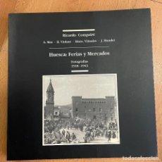 Livres d'occasion: HUESCA FERIAS Y MERCADOS, FOTOGRAFIAS, 1918-1943, RICARDO COMPAIRE. Lote 253426525