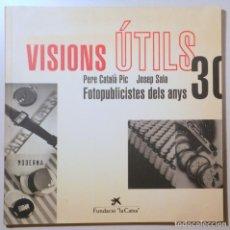 Libri di seconda mano: CATALÀ PIC, PERE - SALA, JOSEP - VISIONS ÚTILS. FOTOPUBLICISTES DELS ANYS 30 (CATÀLEG) - BARCELONA. Lote 254371935