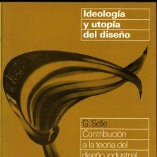 Libros de segunda mano: SELLE : IDEOLOGÍA Y UTOPÍA DEL DISEÑO - TEORÍA DEL DISEÑO INDUSTRIAL (GILI, 1975). Lote 254977020