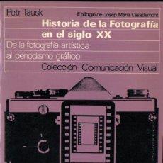 Libros de segunda mano: TAUSK : LA FOTOGRAFÍA EN EL SIGLO XX- DE LA FOTOGRAFÍA ARTÍSTICA AL PERIODISMO GRÁFICO (GILI, 1978). Lote 254977720