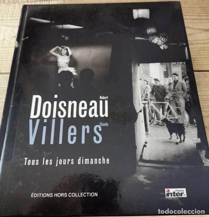 TOUS LES JOURS DIMANCHE, ROBERT DOISNEAU, CLAUDE VILLERS, ED. HORS COLLECTION, EN FRANCÉS, 2001 (Libros de Segunda Mano - Bellas artes, ocio y coleccionismo - Diseño y Fotografía)