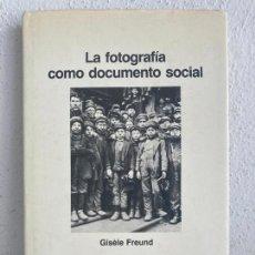 Libri di seconda mano: LA FOTOGRAFIA COMO DOCUMENTO SOCIAL - GISELE FREUND - GUSTAVO GILI - TAPA DURA, SOBRECUBIERTA - GCH. Lote 261784560