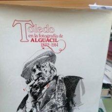 Livres d'occasion: TOLEDO EN LA FOTOGRAFÍA DE ALGUACIL. 1832-1914. Lote 264025850