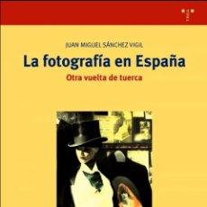 Livres d'occasion: LA FOTOGRAFÍA EN ESPAÑA. OTRA VUELTA DE TUERCA- JUAN MIGUEL SÁNCHEZ VIGIL. Lote 268604514