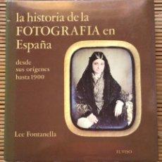 Libros de segunda mano: LA HISTORIA DE LA FOTOGRAFÍA EN ESPAÑA DESDE SUS ORÍGENES HASTA 1900. LEE FONTANELLA. 1981.. Lote 278355348