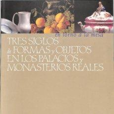 Libros de segunda mano: EN TORNO A LA MESA TRES SIGLOS DE FORMAS Y OBJETOS EN LOS PALACIOS Y MONASTERIOS REALES. Lote 278355568