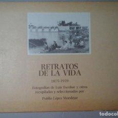 Libros de segunda mano: LUIS ESCOBAR Y OTROS. RETRATOS DE LA VIDA. PUBLIO LÓPEZ MONDEJAR. AGUSTÍN GARCÍA CALVO.FOTOGRAFÍA. Lote 281023728
