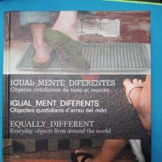 Libros de segunda mano: IGUAL_MENTE_DIFERENTES , OBJETOS COTIDIANOS DE TODO EL MUNDO. Lote 285428828