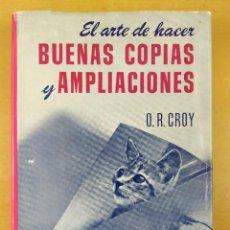 Libros de segunda mano: EL ARTE DE HACER BUENAS COPIAS Y AMPLIACIONES / O.R. CROY 1974 / EDICIONES OMEGA. Lote 286423468