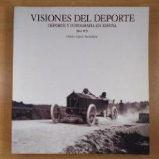 Libros de segunda mano: VISIONES DEL DEPORTE. DEPORTE Y FOTOGRAFIA EN ESPAÑA 1860-1939 / PUBLIO LÓPEZ MONDÉJAR / LUNWERG. Lote 287202818