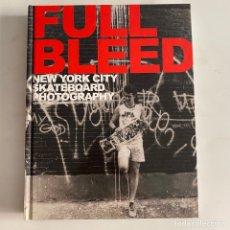 Libros de segunda mano: LIBRO FULL BLEED NEW YORK CITY SKATEBOARD PHOTOGRAPHY TAPA DURA. Lote 288189463