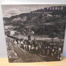 Libros de segunda mano: IMAGENES DE UN PUEBLO. ASOCIACION CULTURAL HUETOS. ANTONIO DAMIAN GALLEGO GOMEZ. 1999. Lote 288944093