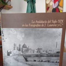 Libros de segunda mano: LA ANDALUCÍA DEL SIGLO XIX EN LAS FOTOGRAFÍAS DE J. LAURENT Y CIA. GARÓFANO SÁNCHEZ.. Lote 294998093