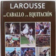 Enciclopedias de segunda mano: LAROUSSE DEL CABALLO Y LA EQUITACION. Lote 54404685