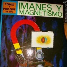 Enciclopedias de segunda mano: COMO Y POR QUE DE LOS IMANES Y MAGNETISMO / 1974. Lote 57981303