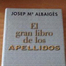 Enciclopedias de segunda mano: EL GRAN LIBRO DE LOS APELLIDOS (JOSEP Mª ALBAIGÈS) (CÍRCULO - 1999) +510 PÁGS. - TAPA DURA. Lote 74440695