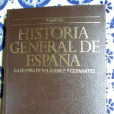 Enciclopedias de segunda mano: HISTORIA GENERAL DE ESPAÑA. LA ESPAÑA DE VELÁZQUEZ Y CERVANTES TOMO VI . Lote 102949691