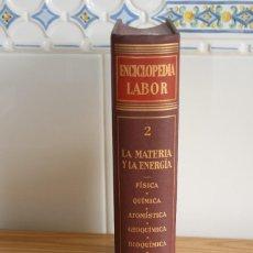 Enciclopedias de segunda mano: ENCICLOPEDIA LABOR. TOMO 2. LA MATERIA Y LA ENERGÍA. EDICIÓN 1958.. Lote 118573107