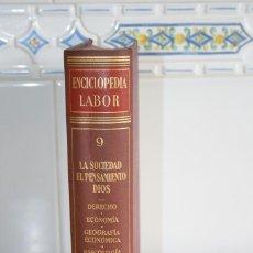Enciclopedias de segunda mano: ENCICLOPEDIA LABOR. TOMO 9. LA SOCIEDAD. EL PENSAMIENTO. DIOS. EDICIÓN 1960.. Lote 118576043
