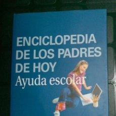 Enciclopedias de segunda mano: ENCICLOPEDIA DE LOS PADRES DE HOY. AYUDA ESCOLAR . Lote 130638082