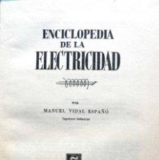 Enciclopedias de segunda mano: MANUEL VIDAL ESPAÑÓ. ENCICLOPEDIA DE LA ELECTRICIDAD. BARCELONA, 1965. Lote 133668250