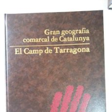 Enciclopedias de segunda mano: BJS. GRAN GEOGRAFIA COMARCAL DE CATALUNYA. ENCICLOPEDIA CATALANA. CAMP DE TARRAGONA. Lote 186001753
