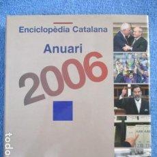 Enciclopedias de segunda mano: ENCICLOPEDIA CATALANA ANUARI 2006 1ª EDICION GENER 2007 - 407 PAGINAS - EXCELENTE ESTADO. Lote 158610766