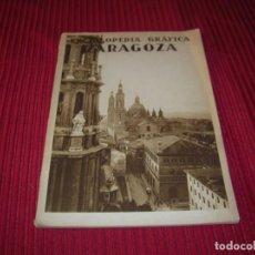 Enciclopedias de segunda mano: MUY INTERESANTE Y ANTIGUO LIBRO ENCICLOPEDIA GRÁFICA .ZARAGOZA.POR J.GARCIA MERCADAL.. Lote 159263562