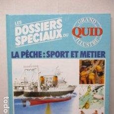 Enciclopedias de segunda mano: LES DOSSIERS SPECIAUX DU LA PECHE: SPORT ET METIER - GRAND QUID ILLUSTRE - (EN FRANCES) - COMO NUEVO. Lote 165274634