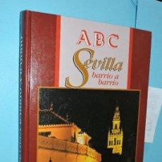 Enciclopedias de segunda mano: ABC: SEVILLA BARRIO A BARRIO. COMPLETO Y ENCUADERNADO.. Lote 166387230