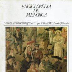Enciclopedias de segunda mano: ENCICLOPÈDIA DE MENORCA. LA POBLACIÓ MENORQUINA (I).T.VIDAL,Mª.L.DUBÓN I J.GOMILA. 1979(MENORCA.1.5). Lote 170896560