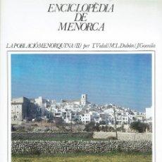 Enciclopedias de segunda mano: ENCICLOPÈDIA DE MENORCA. LA POBLACIÓ MENORQUINA (II).T.VIDAL,Mª.L.DUBÓN I J.GOMILA.1979(MENORCA.1.5). Lote 170896635