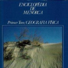 Enciclopedias de segunda mano: ENCICLOPÈDIA DE MENORCA. PRIMER TOM: GEOGRAFIA FÍSICA. AÑO 1981. (2.5). Lote 171682695