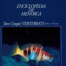 Enciclopedias de segunda mano: ENCICLOPÈDIA DE MENORCA. CINQUÉ TOM: VERTEBRATS. VOLUM 1: ELS PEIXOS.LL.CARDONA Y M.ELICES 2002(2.5). Lote 171684223