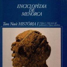 Enciclopedias de segunda mano: ENCICLOPÈDIA DE MENORCA.NOVÈ TOM:HISTÒRIA I.DELS INICIS DEL POBLAMENT A L'ÈPOCA TALAIÒTICA.2001(3.5). Lote 171684922