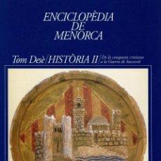 Enciclopedias de segunda mano: ENCICLOPÈDIA DE MENORCA.DESÈ TOM:HISTÒRIA II.DE CONQUESTA CRISTIANA A GUERRA DE SUCCESSIÓ.1995(3.5). Lote 171685057