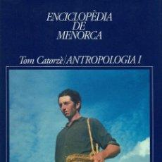 Enciclopedias de segunda mano: ENCICLOPÈDIA DE MENORCA. CATORZÈ TOM: ANTROPOLOGIA I. AÑO 1999. (3.5). Lote 171686048