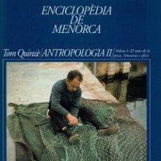 Enciclopedias de segunda mano: ENCICLOPÈDIA DE MENORCA.QUINZÈ TOM:ANTROPOLOGIA II.EL MÓN DE LA PESCA.ARTESANIA I OFICIS.2007. (3.5). Lote 171686489
