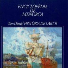 Enciclopedias de segunda mano: ENCICLOPÈDIA DE MENORCA.DISSETÈ TOM: HISTÒRIA DE L'ART II, POR G. SINTES Y C. ANDREU. AÑO 2009.(3.5). Lote 171687378