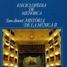 Enciclopedias de segunda mano: ENCICLOPÈDIA DE MENORCA.DINOVÈ TOM: HISTÒRIA DE LA MÚSICA II,POR GABRIEL JULIÀ SEGUÍ. AÑO 2015.(3.5). Lote 171687689