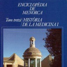 Enciclopedias de segunda mano: ENCICLOPÈDIA DE MENORCA.TRETZÈ TOM: HISTÒRIA DE LA MEDICINA I, MIQUEL Á. CASASNOVAS CAMPS. 2017(3.5). Lote 171687972