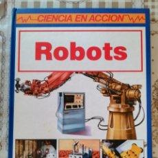 Enciclopedias de segunda mano: ROBOTS - CIENCIA EN ACCIÓN. Lote 175410647