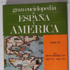 Enciclopedias de segunda mano: GRAN ENCICLOPEDIA DE ESPAÑA Y AMÉRICA. TOMO IV. EL DESCUBRIMIENTO. SIGLOS XV Y XVI.. Lote 208329237