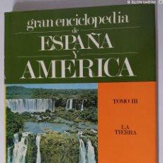 Enciclopedias de segunda mano: GRAN ENCICLOPEDIA DE ESPAÑA Y AMÉRICA. TOMO III. LA TIERRA.. Lote 208329715