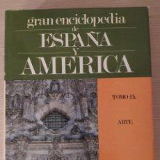 Enciclopedias de segunda mano: GRAN ENCICLOPEDIA DE ESPAÑA Y AMERICA. TOMO IX. ARTE. Lote 209157178