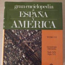 Enciclopedias de segunda mano: GRAN ENCICLOPEDIA DE ESPAÑA Y AMERICA. TOMO VI. NUESTRO TIEMPO.SIGLO XIX.SIGLO XX.. Lote 209157445