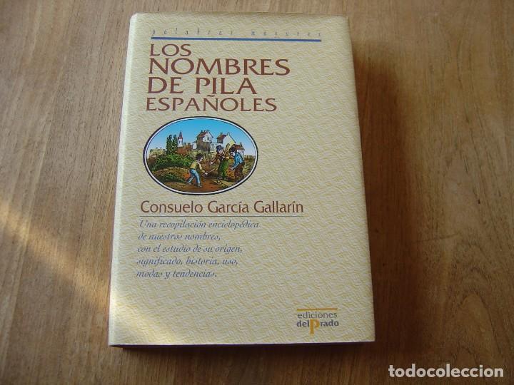 LOS NOMBRES DE PILA ESPAÑOLES. C. GARCÍA GALLARÍN. EDICIONES DEL PRADO. 1ª EDICIÓN 1998. (Libros de Segunda Mano - Enciclopedias)
