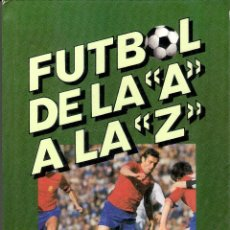 Enciclopedias de segunda mano: FUTBOL DE LA A A LA Z - JOSE Mª CASANOVA/ JOAN VALLS. Lote 221832781